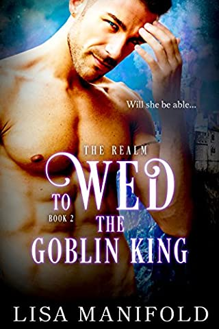 To Wed The Goblin King (The Realm Trilogy Book 2) (Lisa King)