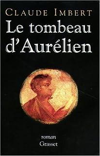 Le tombeau d'Aurélien : [roman], Imbert, Claude