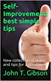 Self-Improvement: best simple tips: New collection of notes and tips for a good time (Recommendations for self-improvement Book 3)