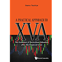 A Practical Approach to XVA:The Evolution of Derivatives Valuation after the Financial Crisis (English Edition)