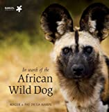 In Search of the African Wild Dog, Roger de La Harpe and Pat de la Harpe, 1919938117