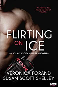 Flirting on Ice (Atlantic City Hustlers Book 1) by [Forand, Veronica, Scott Shelley, Susan]