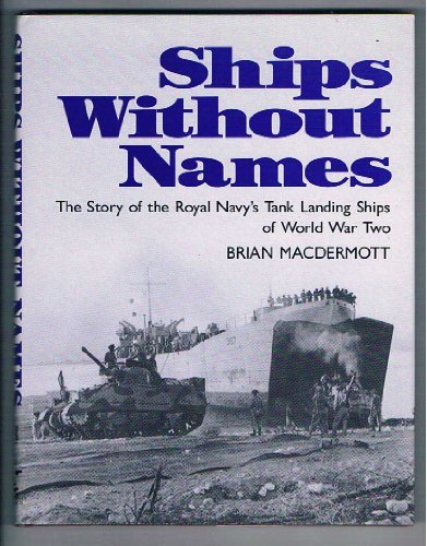 Ships Without Names: The Story of the Royal Navy's Tank Landing Ships of World War Two