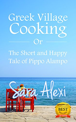 Greek Village Cooking: The Short and Happy Tale of Pippo Alampo by Sara Alexi