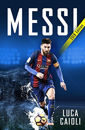 Download for free Messi – 2018 Updated Edition: More Than a Superstar