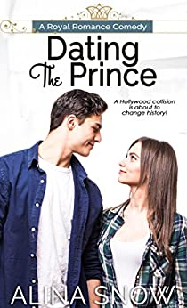 Dating the Prince: A Royal Romance Comedy by [Snow, Alina]