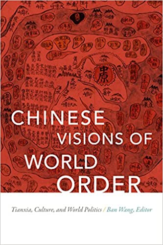 Book Chinese Visions of World Order: Tianxia, Culture, and World Politics