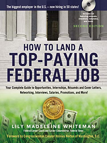 How to Land a Top-Paying Federal Job: Your Complete Guide to Opportunities,  Internships, Resumes and Cover Letters, Networking, Interviews, Salaries,