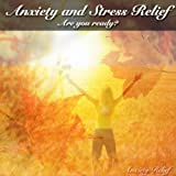 Anxiety and Stress Relief: Are You Ready?