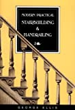 Modern Practical Stairbuilding and Handrailing, George Ellis, 0941936155