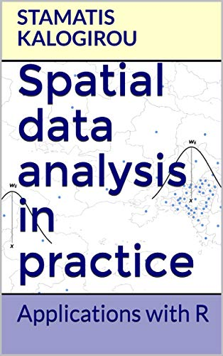 Spatial data analysis in practice: Applications with R by [Kalogirou, Stamatis]