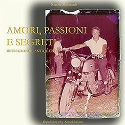 Amori, passioni e segreti di un grande Antiquario