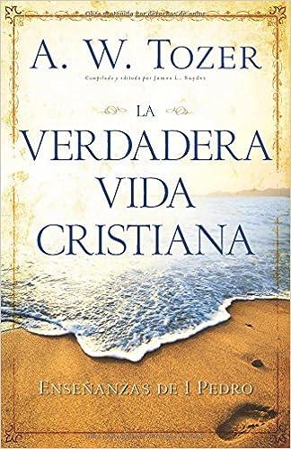 La Verdadera Vida Cristiana Enseñanzas De 1 Pedro Spanish Edition
