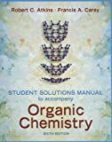 Student Solutions Manual to Accompany Organic Chemistry, Francis A. Carey and Robert C. Atkins, 0072885211