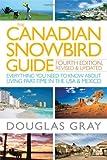 The Canadian Snowbird Guide, Douglas A. Gray, 047015375X