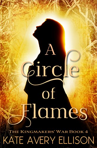 A Circle of Flames (The Kingmakers' War Book 4)
