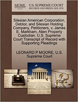 Silesian American Corporation, Debtor, and Silesian Holding Company, Petitioners, v. James E. Markham, Alien Property Custodian. U.S. Supreme Court Transcript of Record with Supporting Pleadings