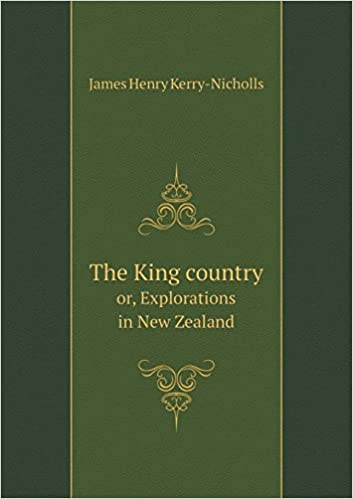 Livre mp3 téléchargeable gratuitement The King country or, Explorations in New Zealand (French Edition) PDB 5518831463