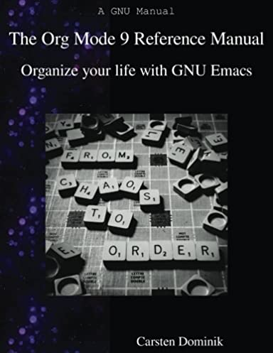 the org mode 9 reference manual organize your life with gnu emacs rh amazon com GNU Emacs Riced GNU Emacs Customizing Riced
