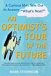 AN Optimist's Tour of the Future: One Curious Man Sets Out to Answer What's Next? by Mark Stevenson (2012-02-07)