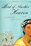 By James D. Houston Bird of Another Heaven [Hardcover]