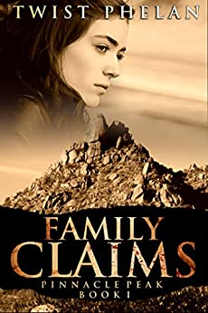 Family Claims (Pinnacle Peak Book 1) by [Phelan, Twist]