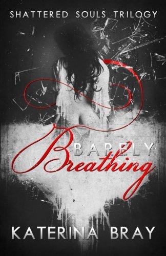 Barely Breathing (Shattered Souls Trilogy) (Volume 1)