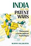 img - for India and the Patent Wars: Pharmaceuticals in the New Intellectual Property Regime (The Culture and Politics of Health Care Work) book / textbook / text book