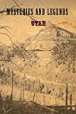Mysteries and Legends of Utah: True Stories Of The Unsolved And Unexplained (Myths and Mysteries Series)