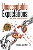 img - for Unacceptable Expectations: A Young Teachers Struggle with Conformity book / textbook / text book