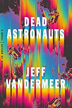 Dead Astronauts by Jeff Vandermeer science fiction and fantasy book and audiobook reviews