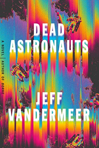 Book cover from Dead Astronauts: A Novel by Jeff VanderMeer