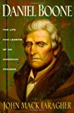 Daniel Boone: The Life and Legend of an American Pioneer by John Mack Faragher front cover