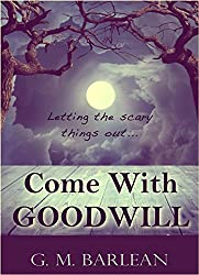 Come With Goodwill: A Dark Short Story (Letting the Scary Things Out...)