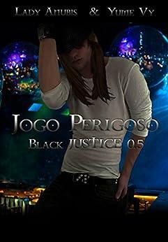 Jogo Perigoso: Black JUSTICE 0.5 (Projeto JUSTICE) por [Anúbis, Lady, Vy, Yume]