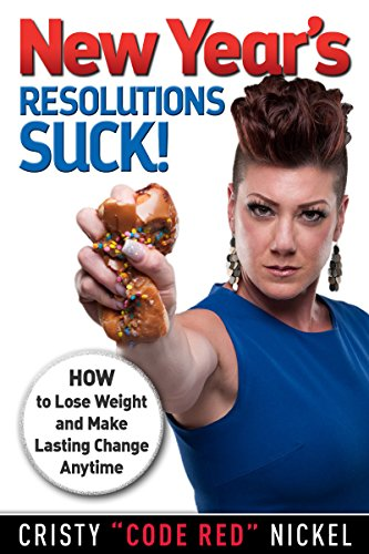New Year's Resolutions Suck!: How to Lose Weight and Make Lasting Change Anytime