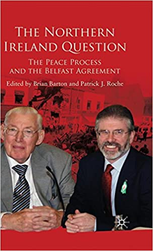 The Northern Ireland Question The Peace Process And The Belfast