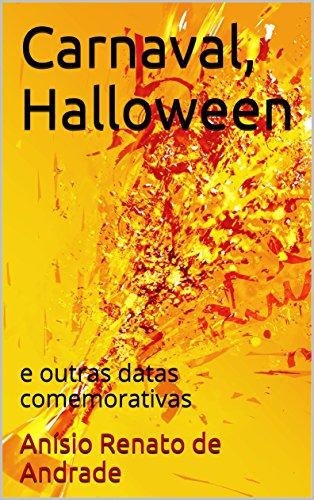 Carnaval, Halloween: e outras datas comemorativas (Portuguese Edition) (Festa E Halloween 2017)