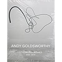 Andy Goldsworthy: Ephemeral Works: 2004-2014