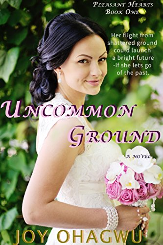 Uncommon Ground: PLEASANT HEARTS Book One (A Contemporary Christian Romantic Suspense Thriller Series) by [Ohagwu, Joy]