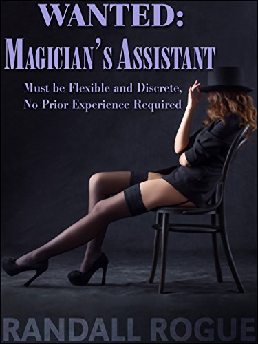 Wanted: Magician's Assistant: Must be Flexible and Discrete, No Prior Experience Required