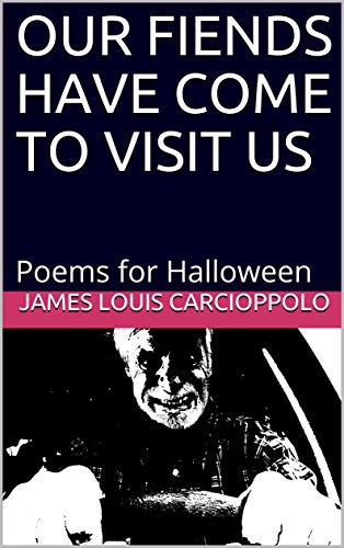 Scary Halloween Poems (OUR FIENDS HAVE COME TO VISIT US: Poems for)