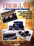 img - for Fiberglass & Other Composite Materials: A Guide to High Performance Non-Metallic Materials for Race Cars, Street Rods, Body Shops, Boats, and Aircraft. by Aird, Forbes(December 5, 2006) Paperback book / textbook / text book
