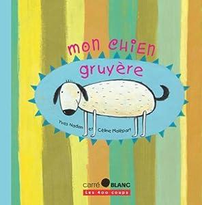 """Afficher """"Mon chien Gruyère"""""""