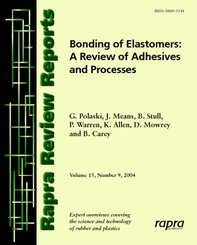 Bonding Elastomers: A Review of Adhesives & Processes: Rapra Review Report 177 (Rapra Review Reports)