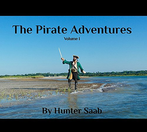 The Pirate Adventures: Volume I by [Saab, Hunter]