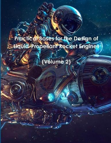 Practical Bases for the Design of Liquid-Propellant Rocket Engines: (Volume 2)