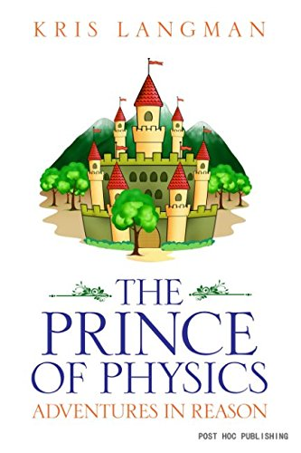 The Prince of Physics (Logic to the Rescue)