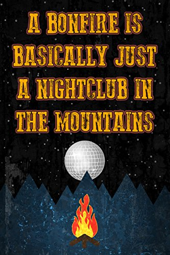 A Bonfire Is Basically Just A Nightclub In The Mountains Funny Sign made our list of Inspirational And Funny Camping Quotes