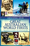 Great Australian World Firsts, Chrystopher J. Spicer, 1742376738